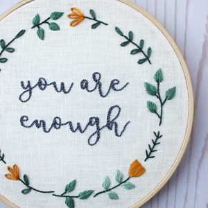"""You Are Enough"" Hand Embroidered Quote"