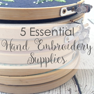 5 Essential Hand Embroidery Supplies